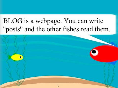 "Blog είναι μια ιστοσελίδα. Μπορείς να γράψεις ""posts"" και τα άλλα ψάρια να τα διαβάζουν."